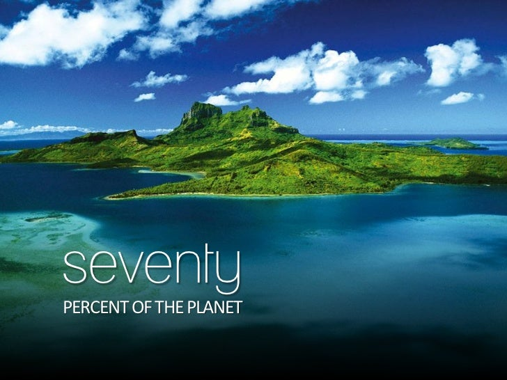 seventyPERCENT OF THE PLANET