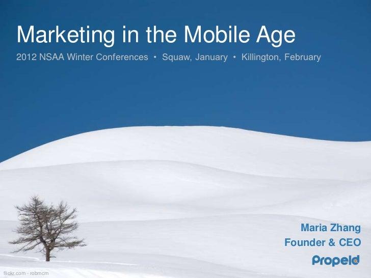 Marketing in the Mobile Age     2012 NSAA Winter Conferences • Squaw, January • Killington, February                      ...