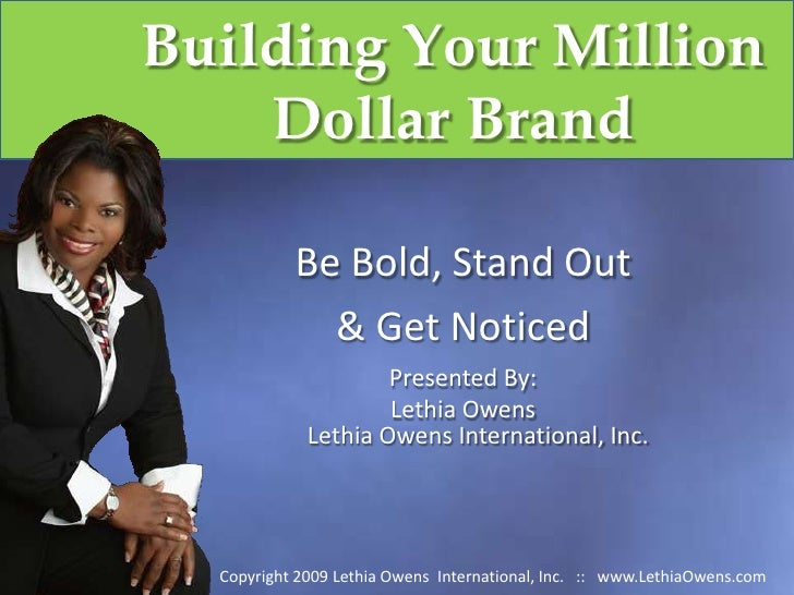 Be Bold, Stand Out <br />& Get Noticed<br />Presented By:<br />Lethia OwensLethia Owens International, Inc.<br />