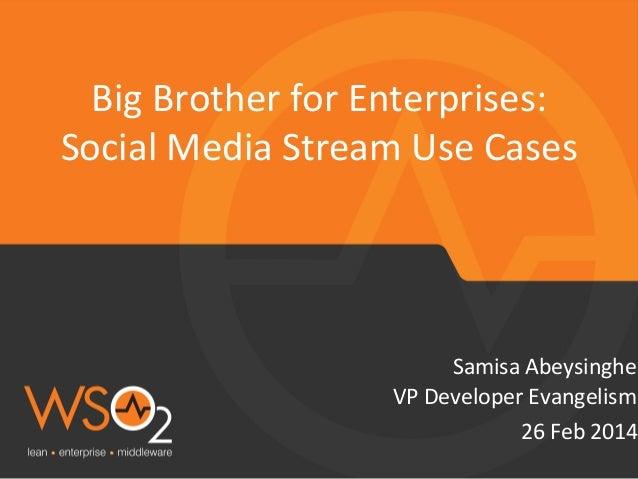 Big  Brother  for  Enterprises:     Social  Media  Stream  Use  Cases    Samisa  Abeysinghe   VP ...