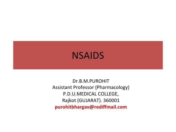 NSAIDS Dr.B.M.PUROHIT Assistant Professor (Pharmacology) P.D.U.MEDICAL COLLEGE, Rajkot (GUJARAT). 360001 [email_address]