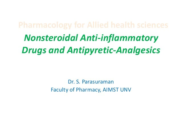 Pharmacology for Allied health sciences  Nonsteroidal Anti-inflammatory Drugs and Antipyretic-Analgesics Dr. S. Parasurama...