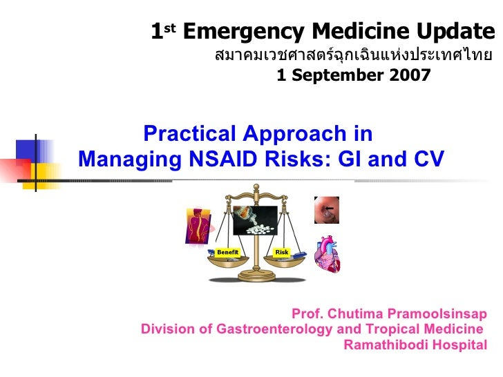 Practical Approach in  Managing NSAID Risks: GI and CV Prof. Chutima Pramoolsinsap Division of Gastroenterology and Tropic...