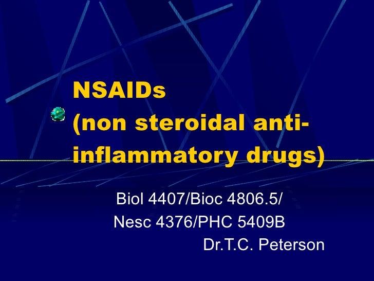 NSAIDs (non steroidal anti- inflammatory drugs)    Biol 4407/Bioc 4806.5/    Nesc 4376/PHC 5409B               Dr.T.C. Pet...