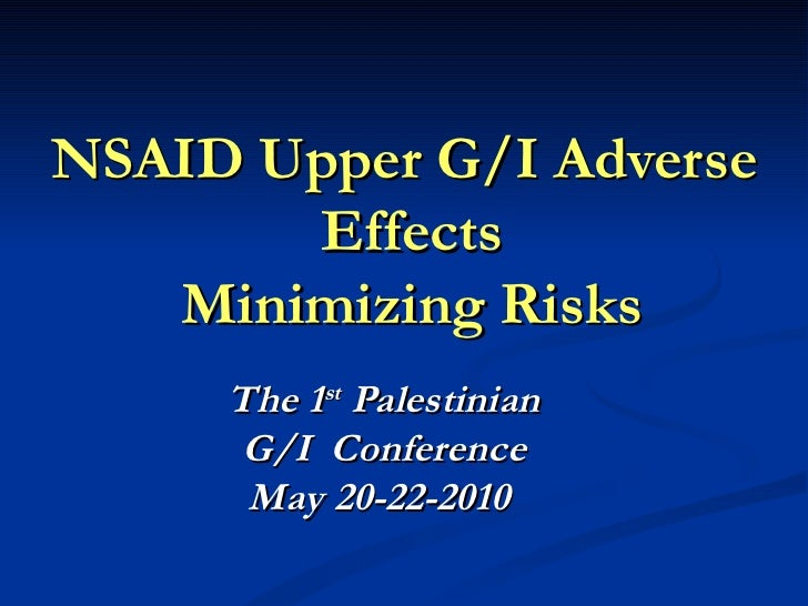 NSAID Upper G/I Adverse       Effects   Minimizing Risks     The 1st Palestinian     G/I Conference      May 20-22-2010
