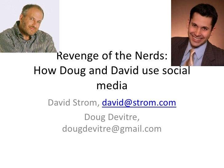 Revenge of the Nerds:How Doug and David use social media<br />David Strom, david@strom.com<br />Doug Devitre, dougdevitre@...