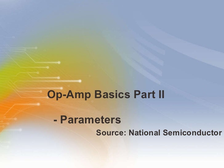 Op-Amp Basics Part II    - Parameters <ul><li>Source: National Semiconductor </li></ul>