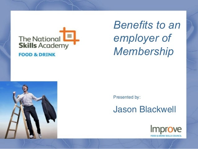Benefits to an employer of Membership Presented by: Jason Blackwell
