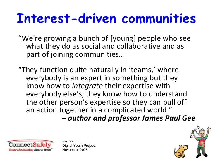 """Interest-driven communities <ul><li>"""" We're growing a bunch of [young] people who see what they do as social and collabora..."""