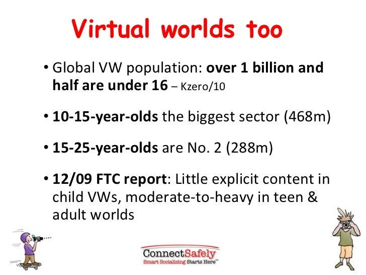 Virtual worlds too <ul><ul><ul><li>Global VW population:  over 1 billion and half are under 16   – Kzero/10 </li></ul></ul...