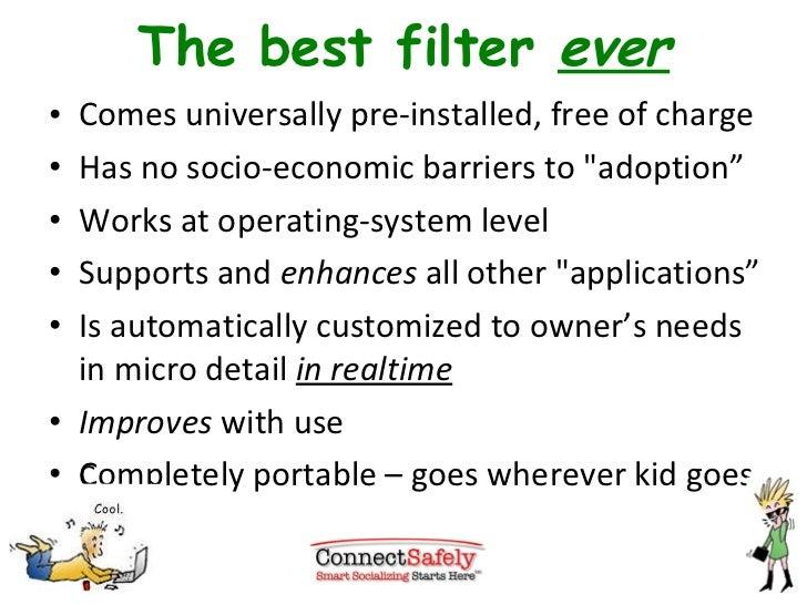 The best filter  ever <ul><li>Comes universally pre-installed, free of charge </li></ul><ul><li>Has no socio-economic barr...