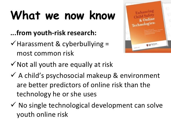What we now know <ul><li>...from youth-risk research: </li></ul><ul><li>Harassment & cyberbullying =  most common risk </l...