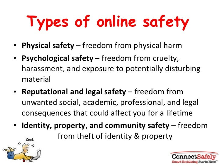 Types of online safety  <ul><li>Physical safety  – freedom from physical harm </li></ul><ul><li>Psychological safety  – fr...