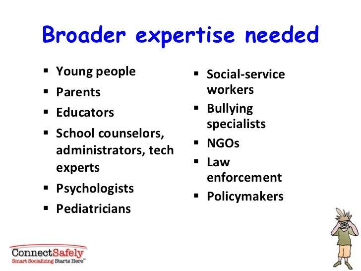 Broader expertise needed <ul><li>Young people </li></ul><ul><li>Parents </li></ul><ul><li>Educators </li></ul><ul><li>Scho...