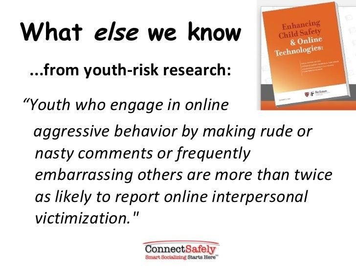 """What  else  we know <ul><li>...from youth-risk research: </li></ul><ul><li>"""" Youth who engage in online </li></ul><ul><li>..."""