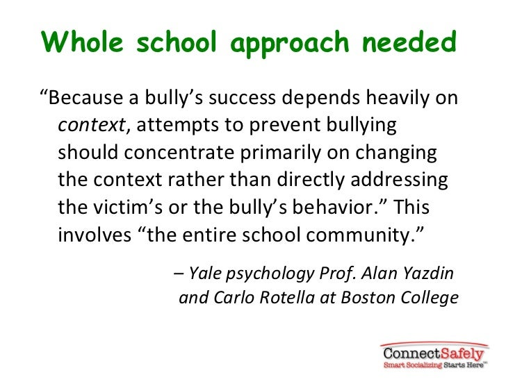 """Whole school approach needed <ul><li>"""" Because a bully's success depends heavily on  context , attempts to prevent bullyin..."""