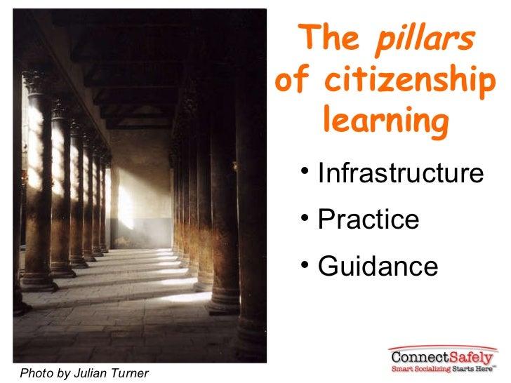 The  pillars  of citizenship learning Photo by Julian Turner <ul><li>Infrastructure  </li></ul><ul><li>Practice </li></ul>...