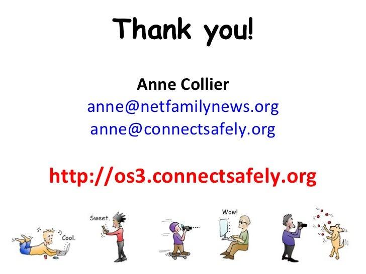 Thank you! <ul><li>Anne Collier </li></ul><ul><li>[email_address] </li></ul><ul><li>[email_address] </li></ul><ul><li>http...