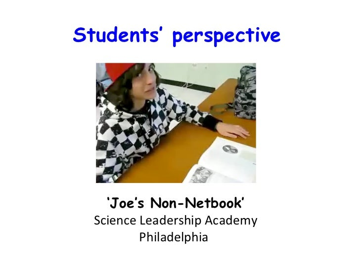 Students ' perspective ' Joe's Non-Netbook' Science Leadership Academy Philadelphia