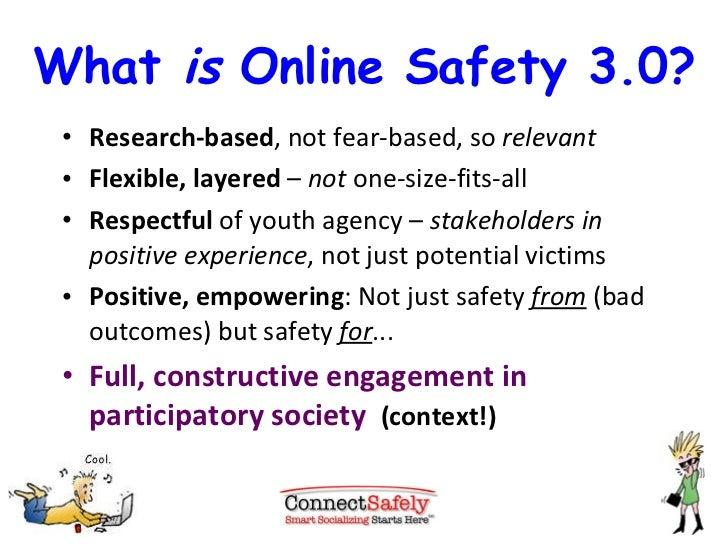 What  is  Online Safety 3.0? <ul><li>Research-based , not fear-based, so  relevant </li></ul><ul><li>Flexible, layered  – ...