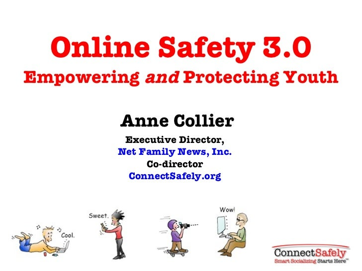 Online Safety 3.0 Empowering  and  Protecting Youth Anne Collier Executive Director, Net Family News, Inc. Co-director Con...