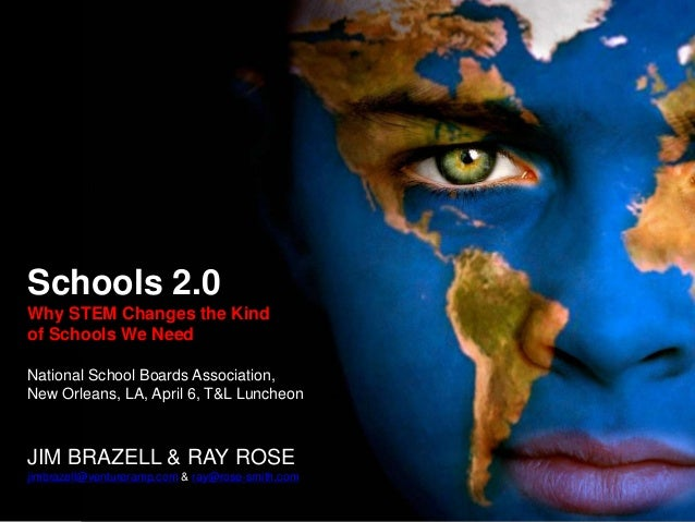 Schools 2.0 Why STEM Changes the Kind of Schools We Need National School Boards Association, New Orleans, LA, April 6, T&L...