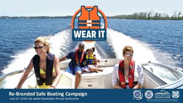 Re-Branded Safe Boating Campaign June 27, 2018: Life Jacket Association Annual Conference
