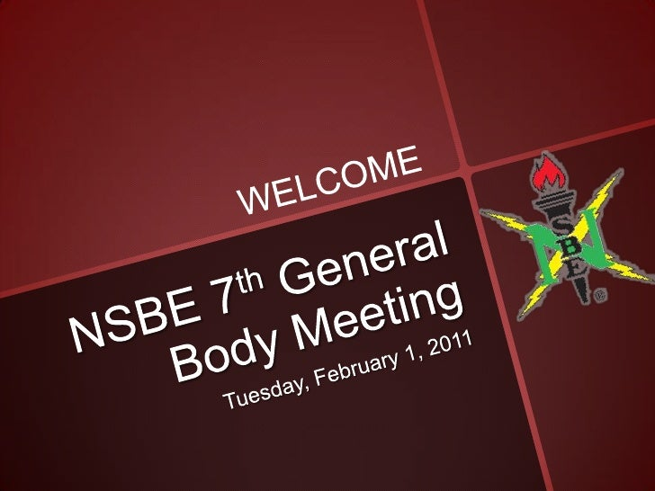 NSBE 7th General Body Meeting<br />Tuesday, February 1, 2011<br />WELCOME<br />