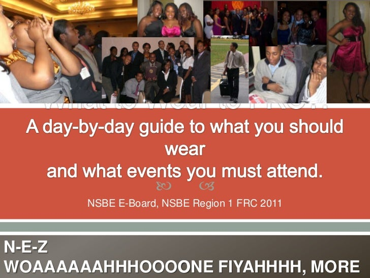               NSBE E-Board, NSBE Region 1 FRC 2011N-E-ZWOAAAAAAHHHOOOO NE FIYAHHHH, MORE              O