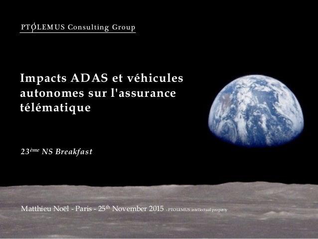 PTOLEMUS Consulting Group Impacts ADAS et véhicules autonomes sur l'assurance télématique Matthieu Noël - Paris - 25th Nov...