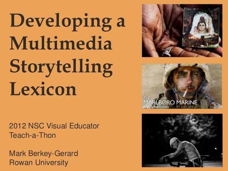 Developing aMultimediaStorytellingLexicon2012 NSC Visual EducatorTeach-a-ThonMark Berkey-GerardRowan University