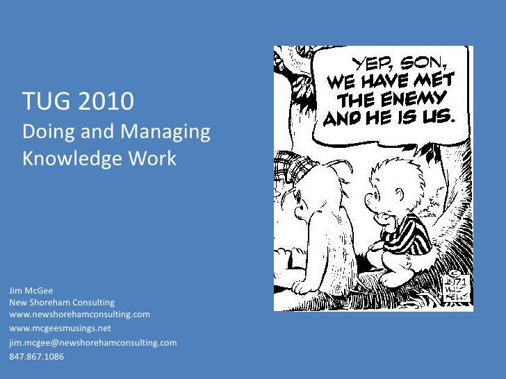 TUG 2010Doing and Managing Knowledge Work<br />Jim McGeeNew Shoreham Consulting www.newshorehamconsulting.com  <br />www.m...