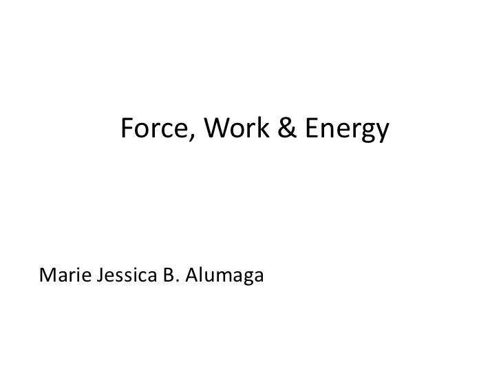Force, Work & EnergyMarie Jessica B. Alumaga