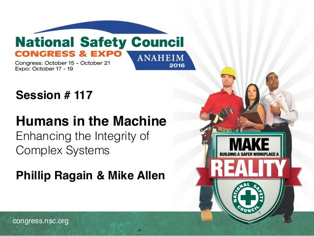 congress.nsc.org Session # 117 Humans in the Machine Enhancing the Integrity of Complex Systems Phillip Ragain & Mike Alle...