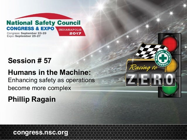 congress.nsc.org Session # 57  Humans in the Machine: Enhancing safety as operations become more complex Phillip Ragain