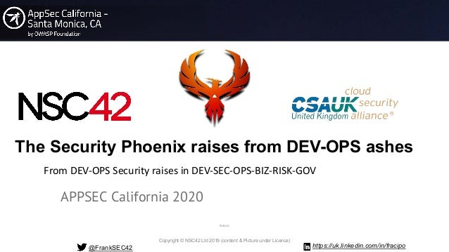 Copyright © NSC42 Ltd 2019 (content & Picture under Licence) The Security Phoenix raises from DEV-OPS ashes APPSEC Califor...