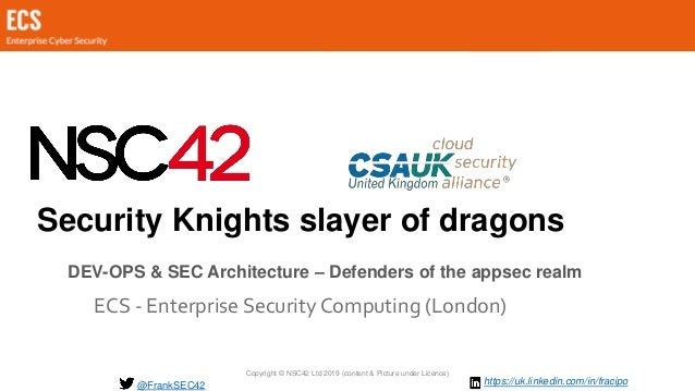 Copyright © NSC42 Ltd 2019 (content & Picture under Licence) Security Knights slayer of dragons ECS - Enterprise Security ...