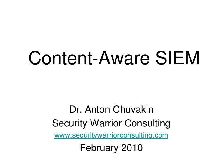 Content-Aware SIEM<br />Dr. Anton Chuvakin<br />Security Warrior Consulting<br />www.securitywarriorconsulting.com<br />Fe...