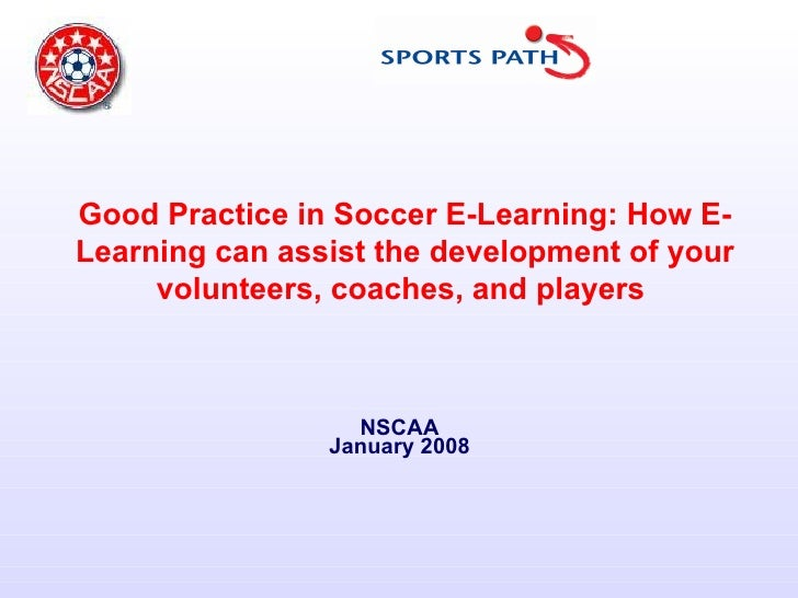Good Practice in Soccer E-Learning: How E-Learning can assist the development of your volunteers, coaches, and players   N...
