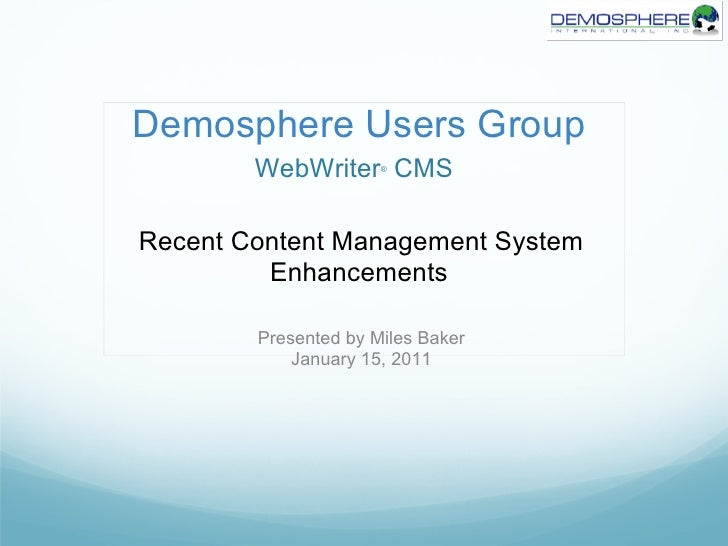 Demosphere Users Group        WebWriter CMS ®Recent Content Management System         Enhancements        Presented by Mil...
