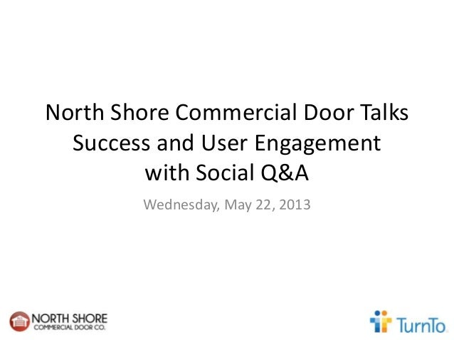 North Shore Commercial Door TalksSuccess and User Engagementwith Social Q&AWednesday, May 22, 2013