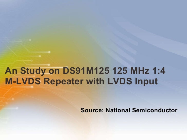 An Study on DS91M125 125 MHz 1:4  M-LVDS Repeater with LVDS Input <ul><ul><ul><li>Source: National Semiconductor </li></ul...