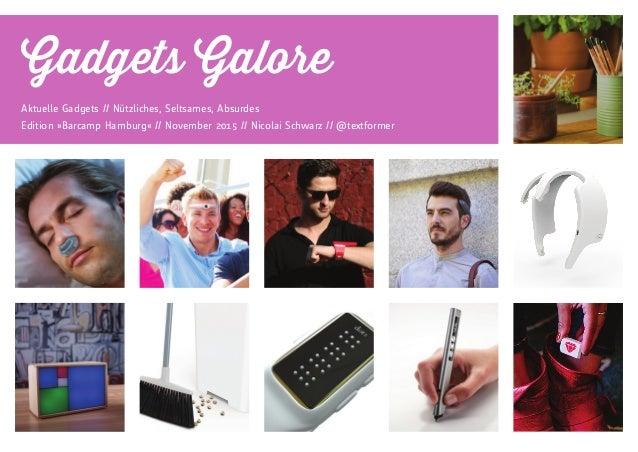 Gadgets Galore Aktuelle Gadgets // Nützliches, Seltsames, Absurdes Edition »Barcamp Hamburg« // November 2015 // Nicolai S...