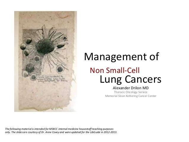 Management ofAlexander Drilon MDThoracic Oncology ServiceMemorial Sloan Kettering Cancer CenterNon Small-CellLung CancersT...