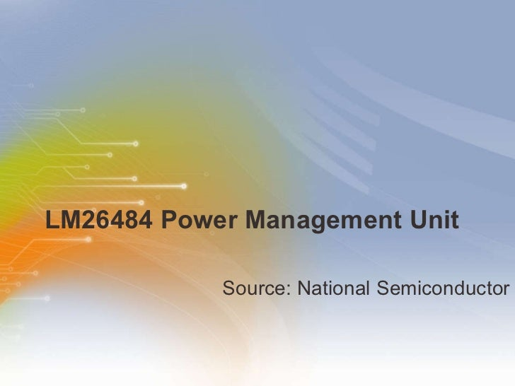 LM26484 Power Management Unit  <ul><li>Source: National Semiconductor </li></ul>