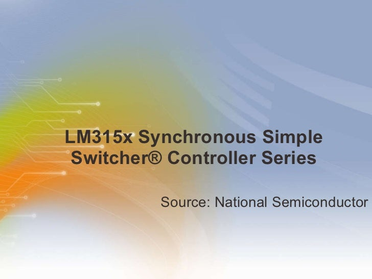 LM315x Synchronous Simple Switcher® Controller Series <ul><li>Source: National Semiconductor </li></ul>