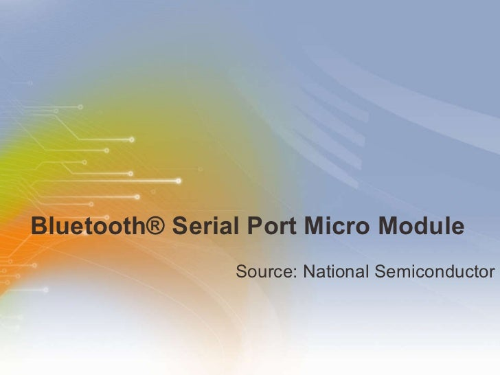 Bluetooth ®  Serial Port Micro Module <ul><li>Source: National Semiconductor </li></ul>