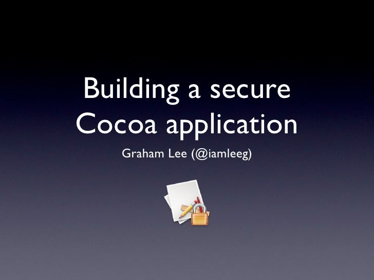 Building a secure Cocoa application    Graham Lee (@iamleeg)