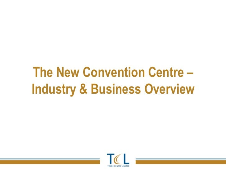 The New Convention Centre –Industry & Business Overview
