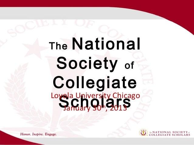 The   National Society of CollegiateLoyola University Chicago  Scholars   January 30 , 2013              th